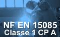 Certification NF EN 15085 Classe 1 CP A